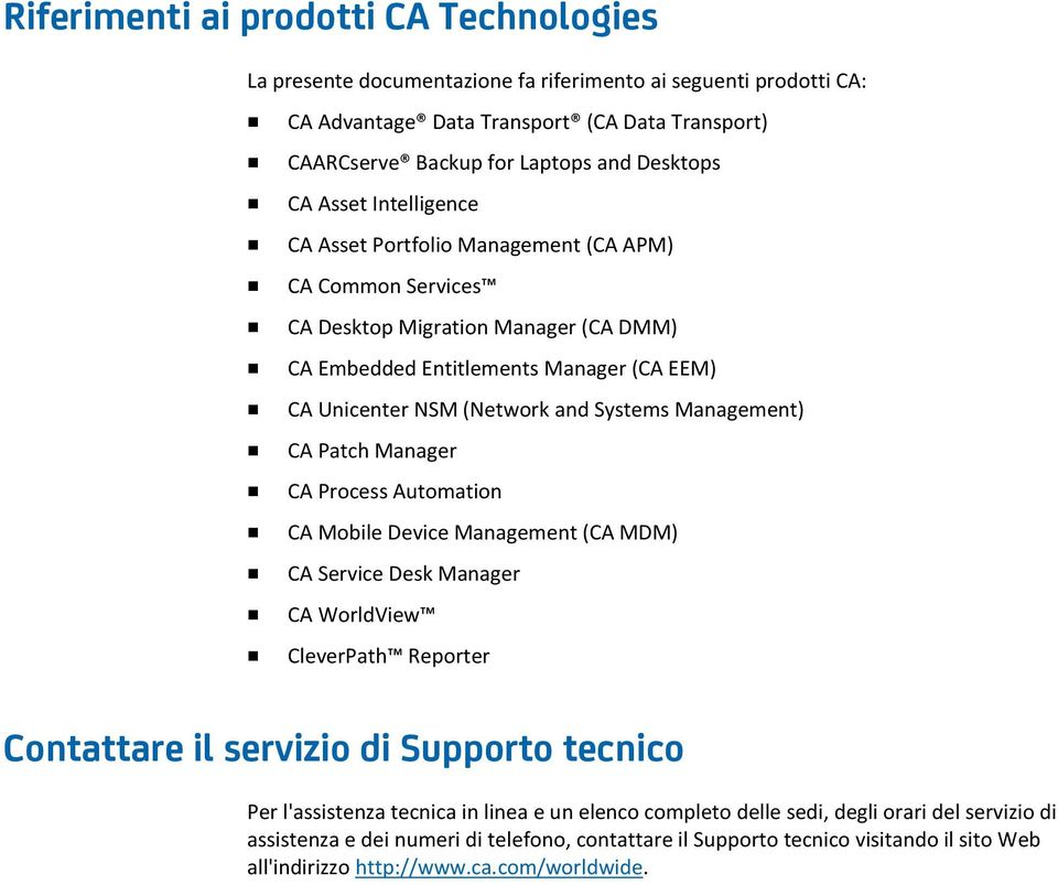 Management) CA Patch Manager CA Process Automation CA Mobile Device Management (CA MDM) CA Service Desk Manager CA WorldView CleverPath Reporter Contattare il servizio di Supporto tecnico Per