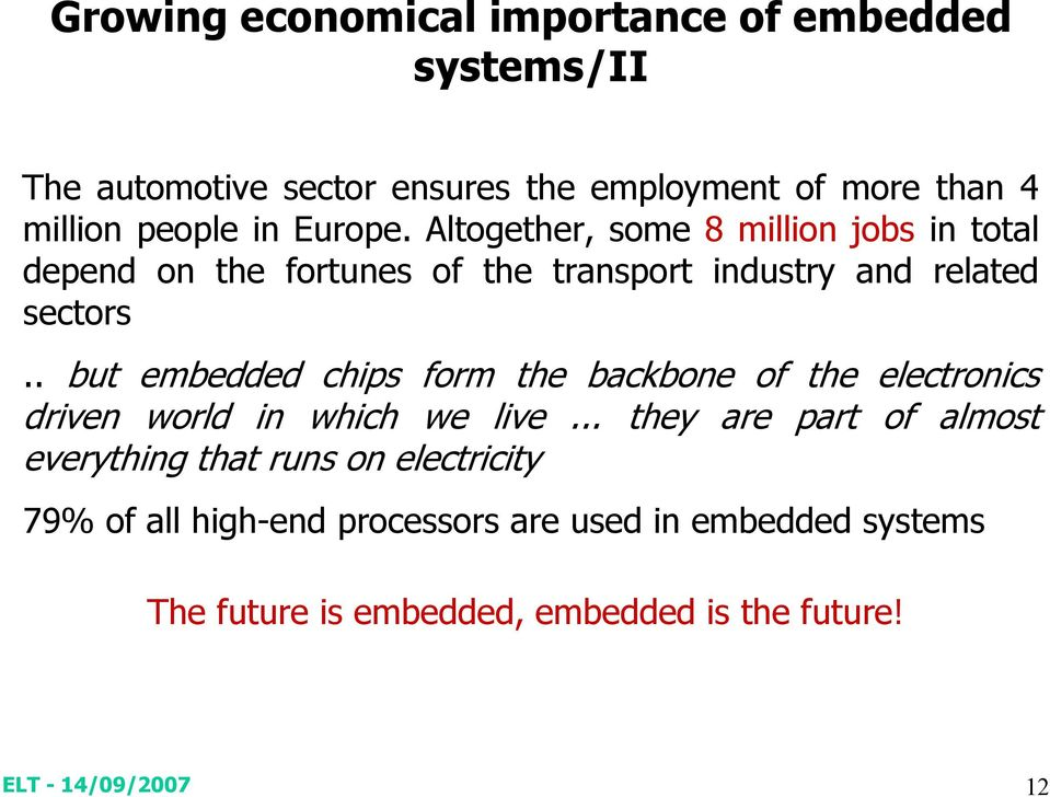 . but embedded chips form the backbone of the electronics driven world in which we live.