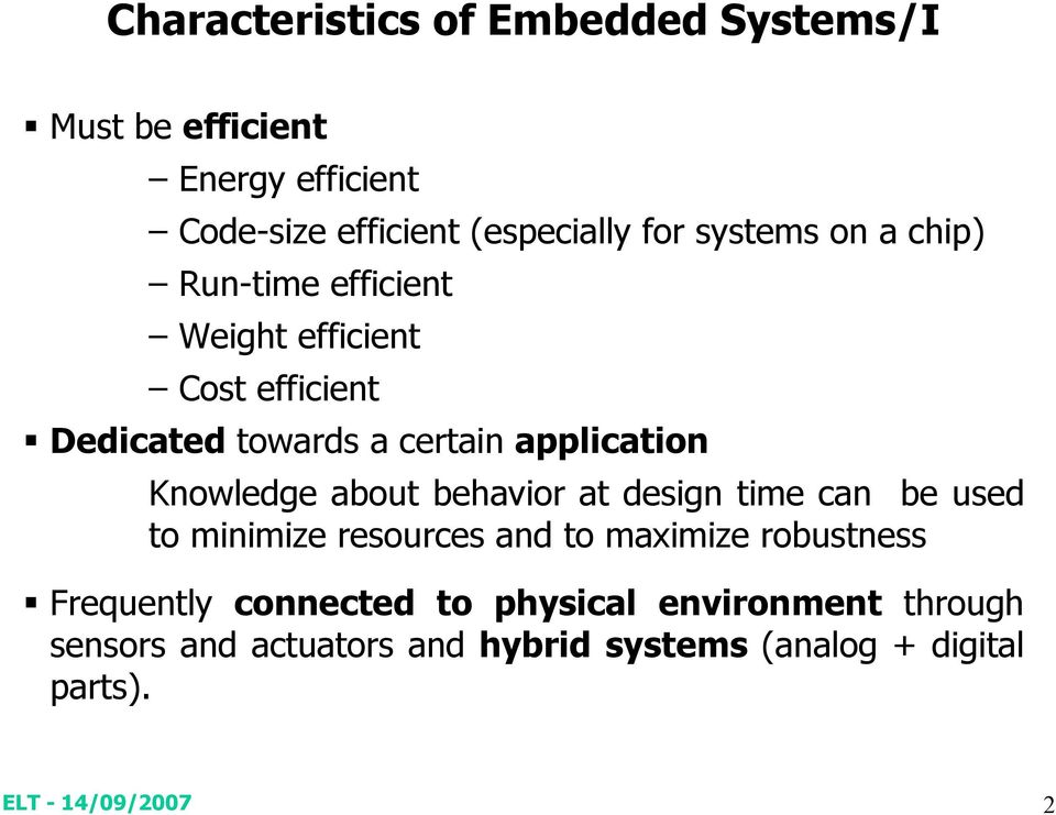 Knowledge about behavior at design time can be used to minimize resources and to maximize robustness