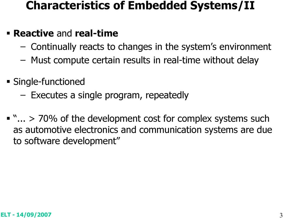 Single-functioned Executes a single program, repeatedly.