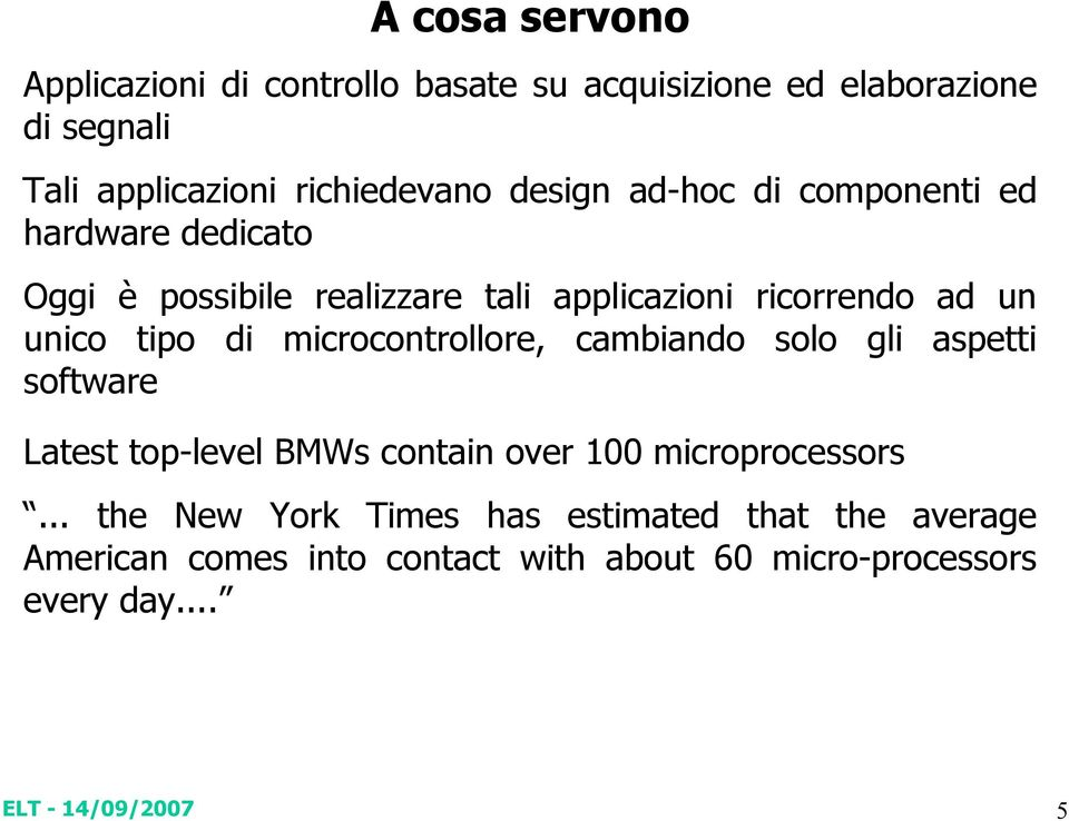 ad un unico tipo di microcontrollore, cambiando solo gli aspetti software Latest top-level BMWs contain over 100