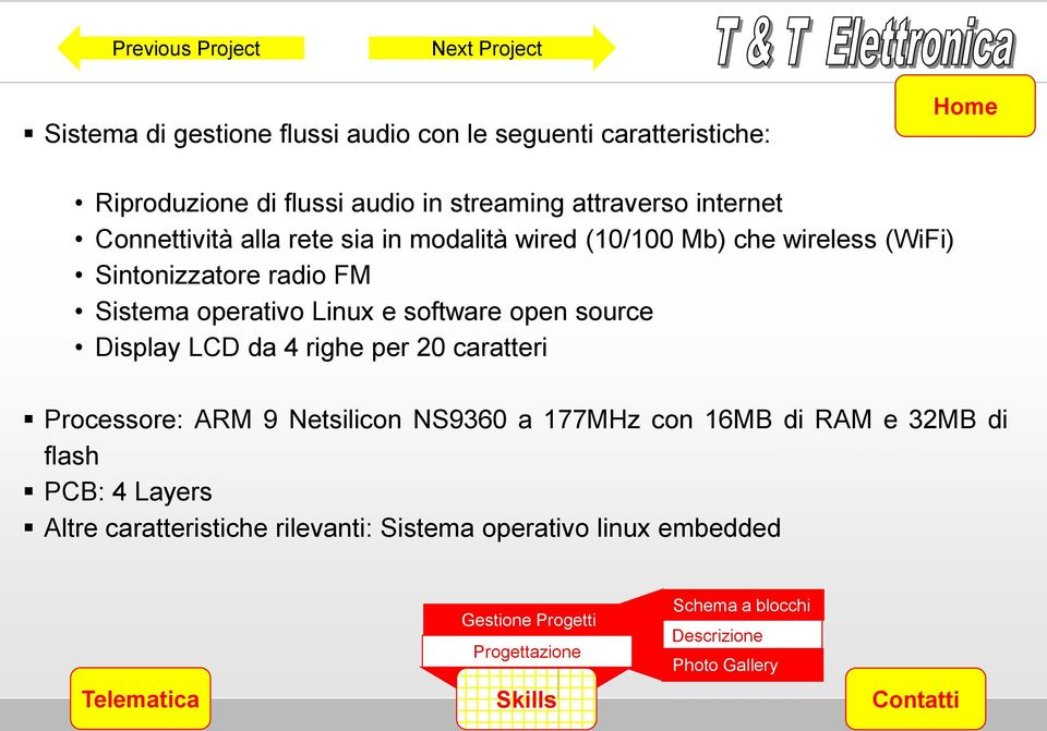 FM Sistema operativo Linux e software open source Display LCD da 4 righe per 20 caratteri Processore: ARM 9