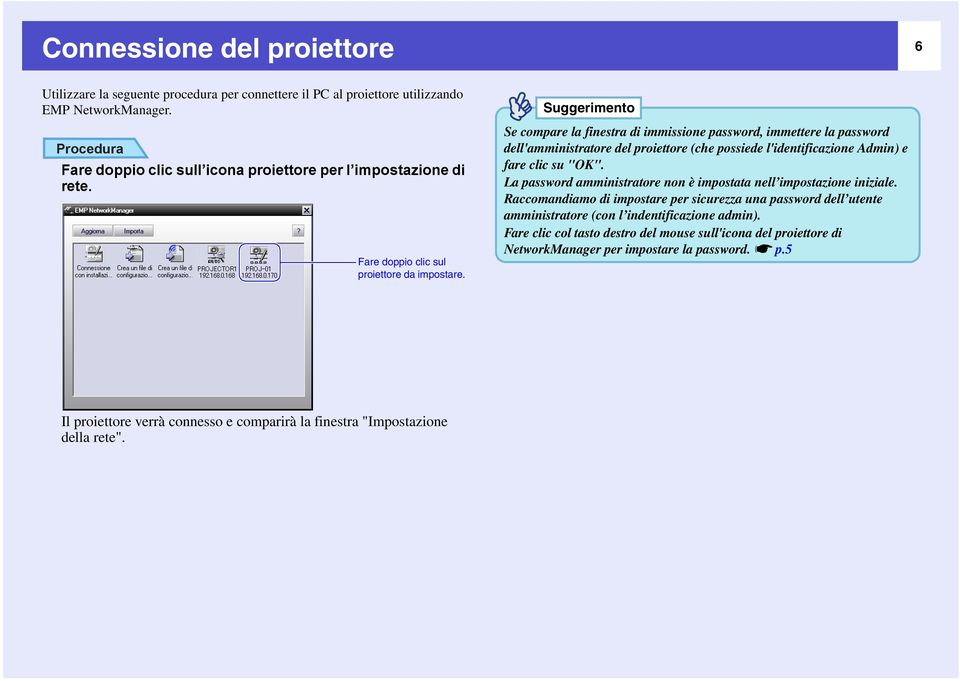 "Se compare la finestra di immissione password, immettere la password dell'amministratore del proiettore (che possiede l'identificazione Admin) e fare clic su ""OK""."