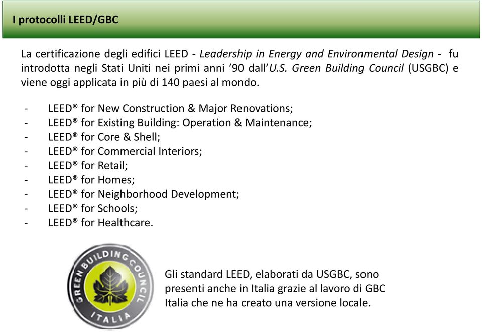 - LEED for New Construction & Major Renovations; - LEED for Existing Building: Operation & Maintenance; - LEED for Core & Shell; - LEED for Commercial Interiors; -