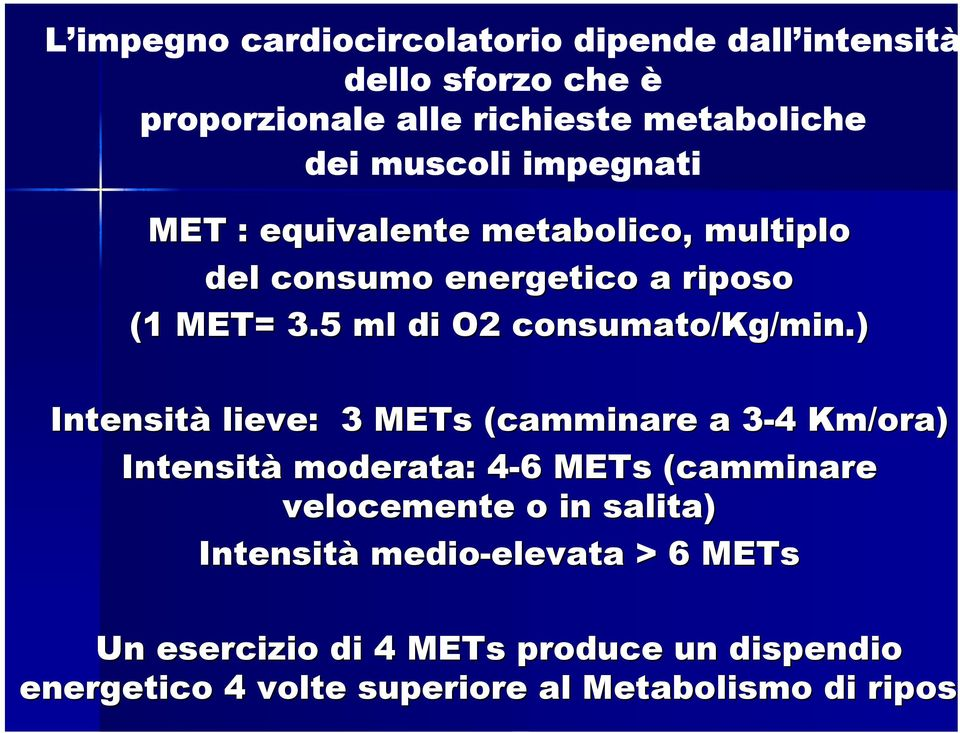 ) Intensità lieve: 3 METs (camminare a 3-43 4 Km/ora) Intensità moderata: 4-64 METs (camminare velocemente o in salita)
