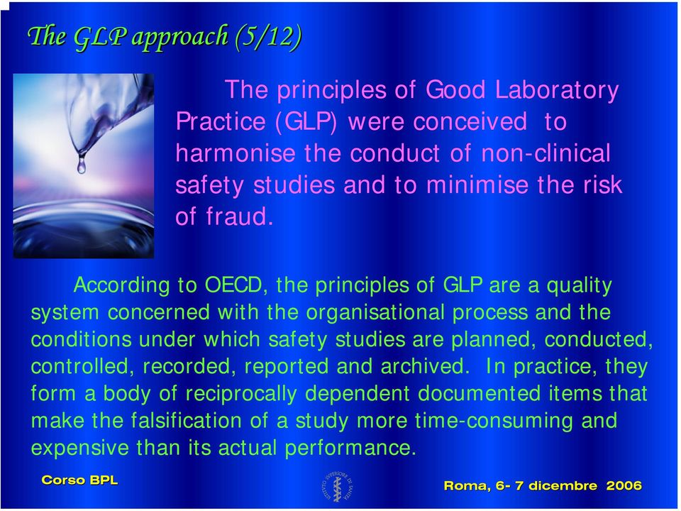 According to OECD, the principles of GLP are a quality system concerned with the organisational process and the conditions under which safety