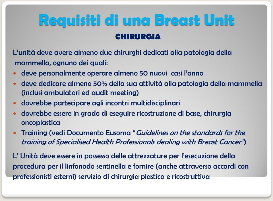 ricostruzione di base, chirurgia oncoplastica Training (vedi Documento Eusoma Guidelines on the standards for the training of Specialised Health Professionals dealing with Breast Cancer ) L Unità