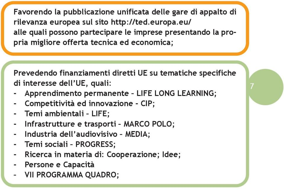 tematiche specifiche di interesse dell UE, quali: - Apprendimento permanente LIFE LONG LEARNING; - Competitività ed innovazione - CIP; - Temi