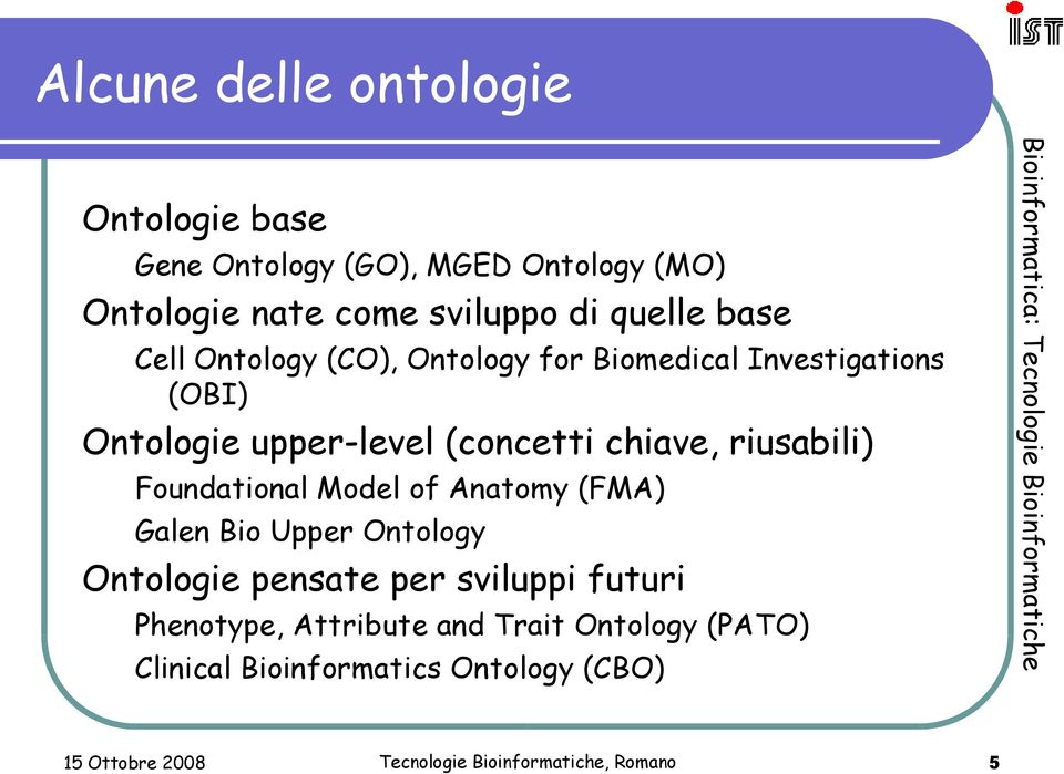 (concetti chiave, riusabili) Foundational Model of Anatomy (FMA) Galen Bio Upper Ontology Ontologie