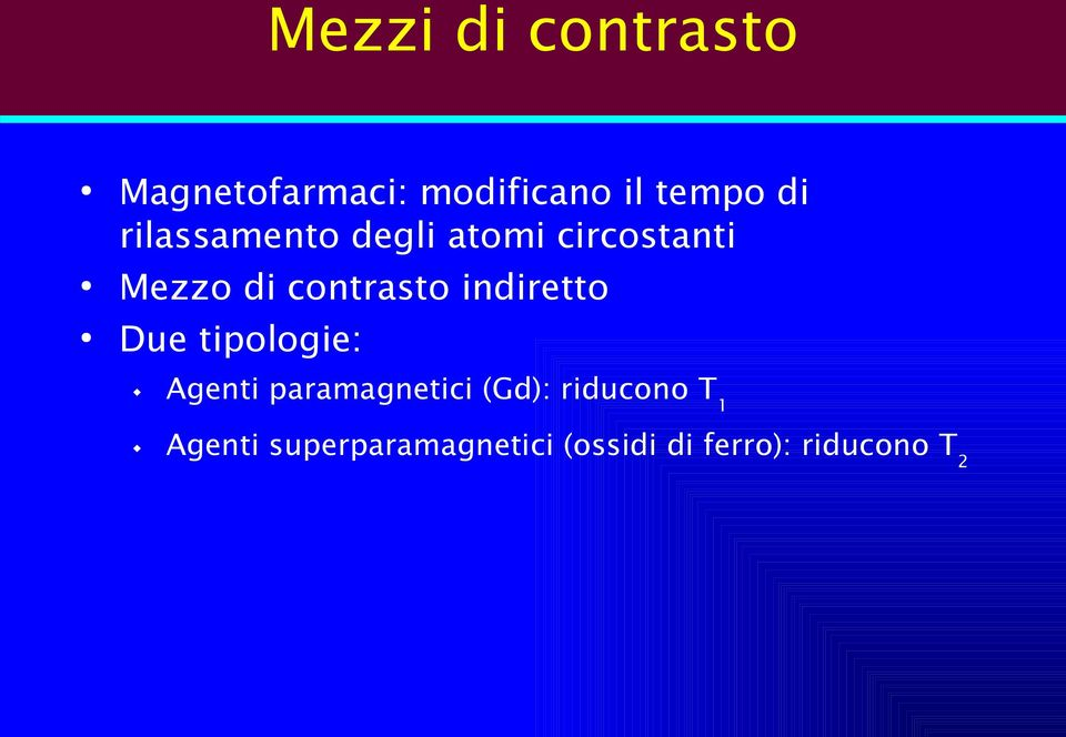 indiretto Due tipologie: Agenti paramagnetici (Gd):