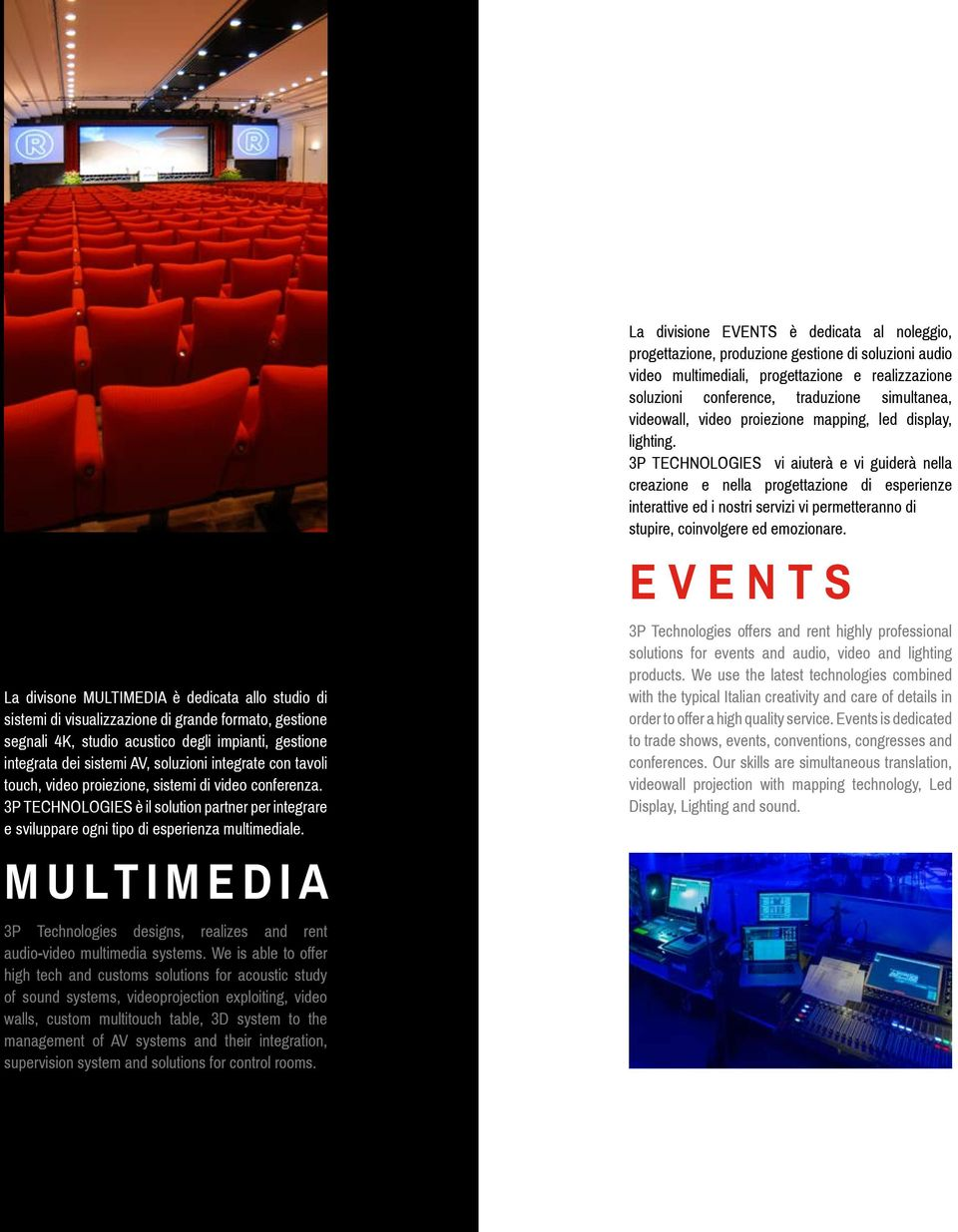 MULTIMEDIA 3P Technologies designs, realizes and rent audio-video multimedia systems.