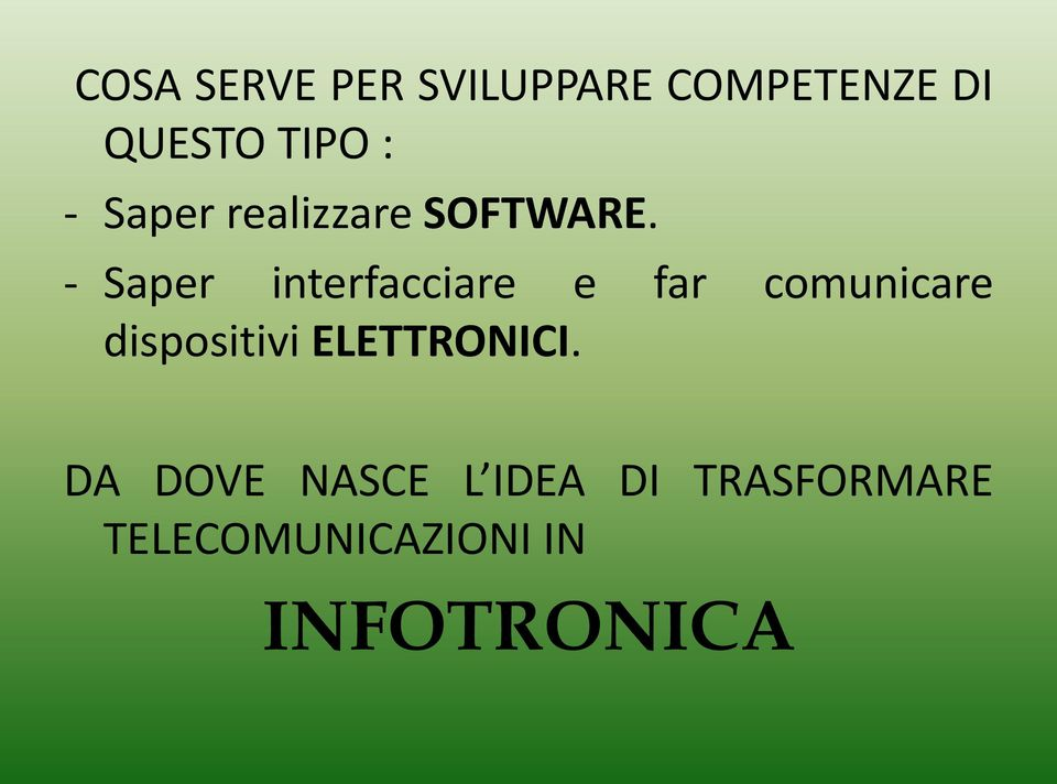 - Saper interfacciare e far comunicare dispositivi