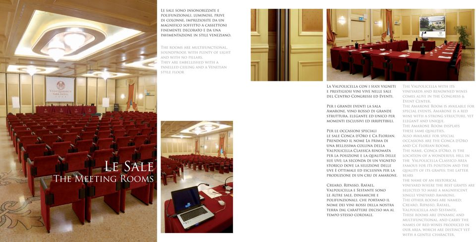 They are embellished with a panelled ceiling and a Venetian style floor Le Sale The Meeting Rooms La Valpolicella con i suoi vigneti e prestigiosi vini vive nelle sale del Centro Congressi ed Eventi.