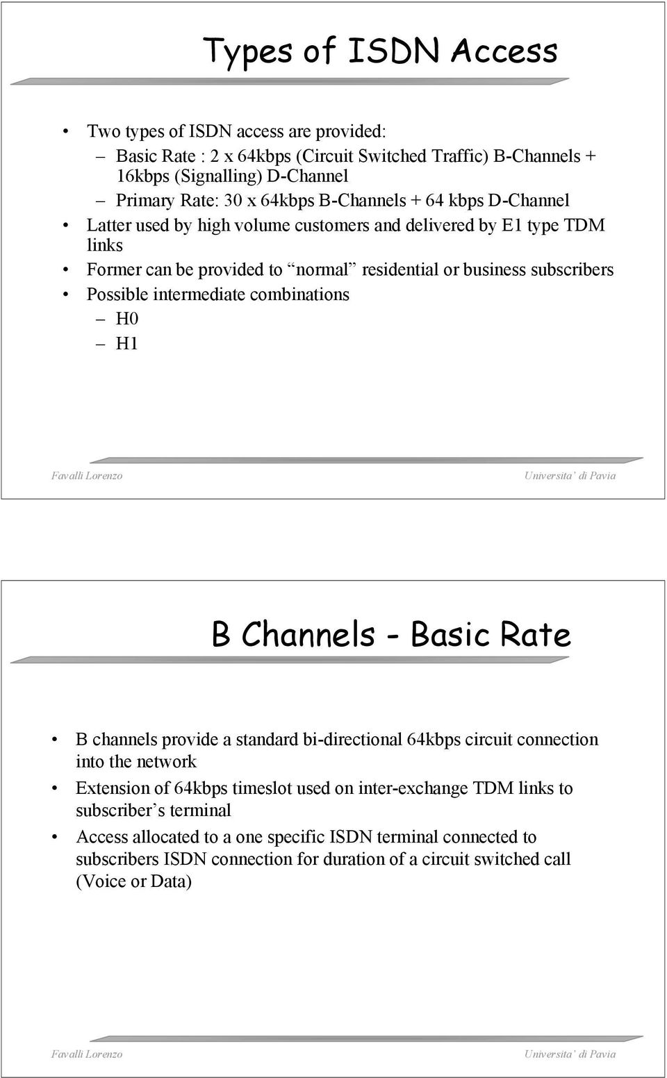intermediate combinations H0 H1 B Channels - Basic Rate B channels provide a standard bi-directional 64kbps circuit connection into the network Extension of 64kbps timeslot used on