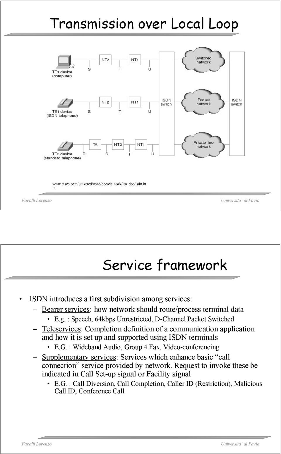 services: Bearer services: how network should route/process terminal data E.g.
