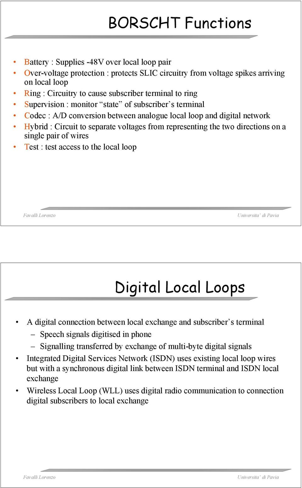 the two directions on a single pair of wires Test : test access to the local loop Digital Local Loops A digital connection between local exchange and subscriber s terminal Speech signals digitised in