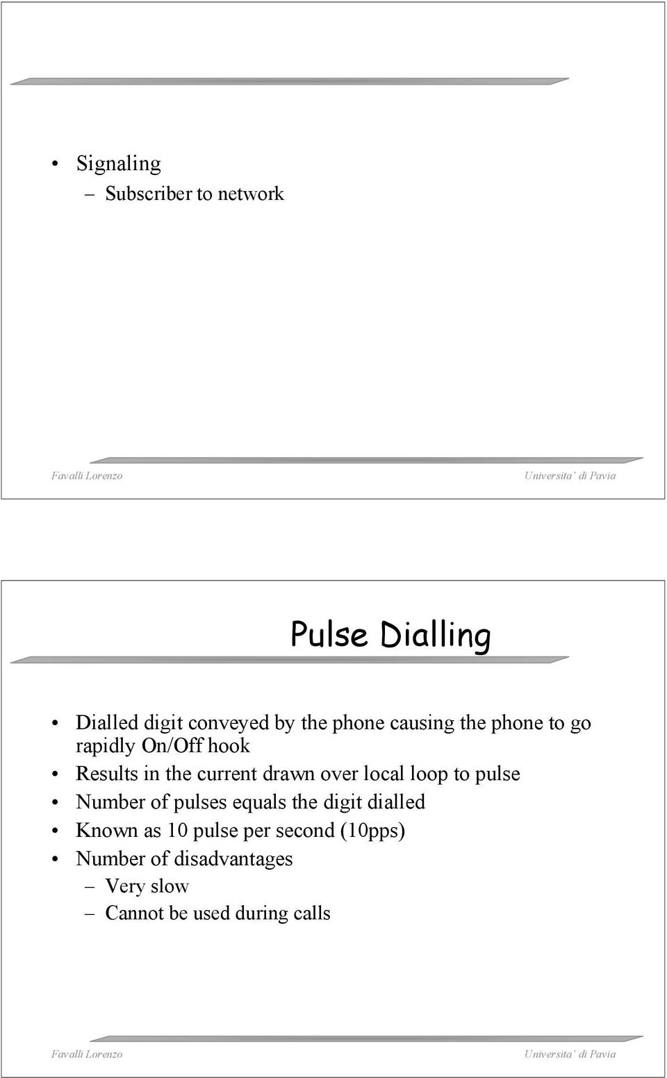 over local loop to pulse Number of pulses equals the digit dialled Known as 10