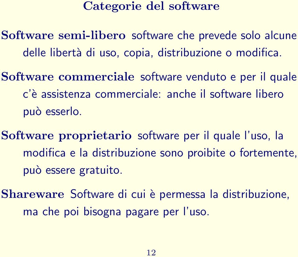 Software commerciale software venduto e per il quale c è assistenza commerciale: anche il software libero può esserlo.