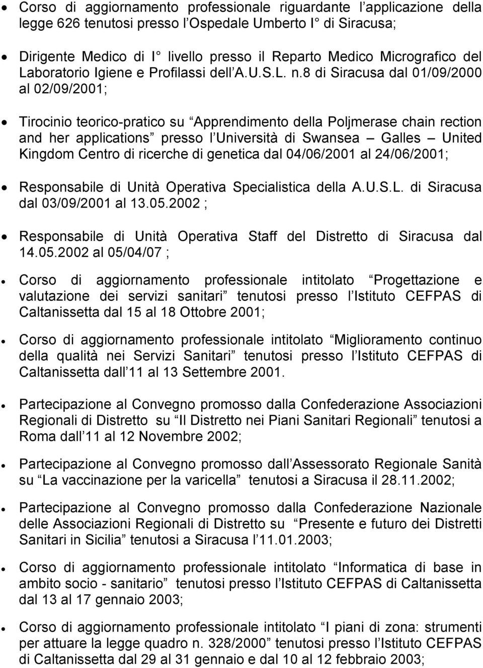8 di Siracusa dal 01/09/2000 al 02/09/2001; Tirocinio teorico-pratico su Apprendimento della Poljmerase chain rection and her applications presso l Università di Swansea Galles United Kingdom Centro