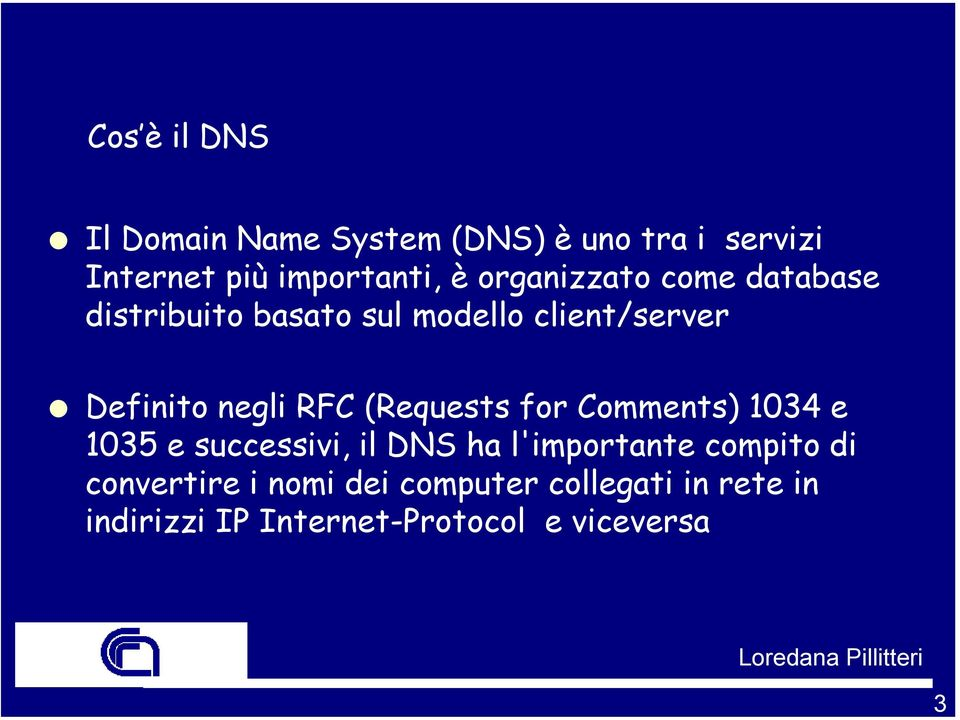 (Requests for Comments) 1034 e 1035 e successivi, il DNS ha l'importante compito di