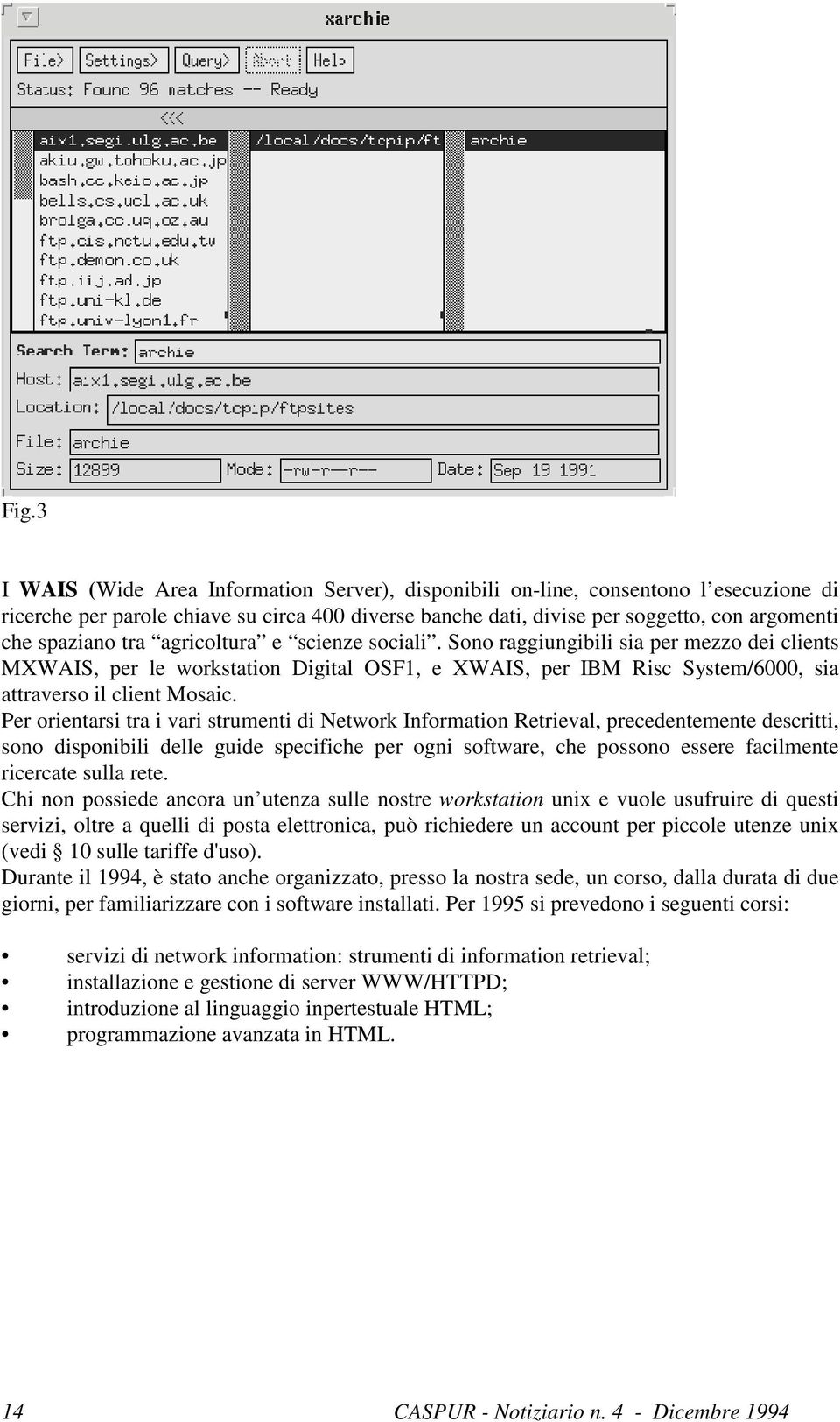 Per orientarsi tra i vari strumenti di Network Information Retrieval, precedentemente descritti, sono disponibili delle guide specifiche per ogni software, che possono essere facilmente ricercate