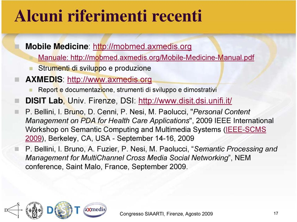 "Paolucci, ""Personal Content Management on PDA for Health Care Applications"", 2009 IEEE International Workshop on Semantic Computing and Multimedia Systems (IEEE-SCMS 2009), Berkeley, CA, USA -"