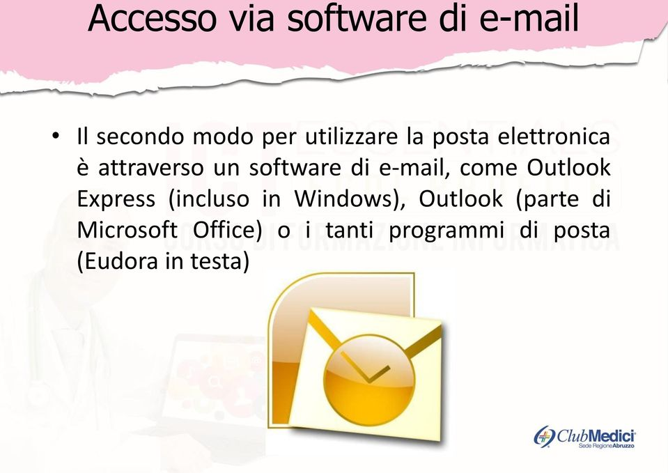 e-mail, come Outlook Express (incluso in Windows), Outlook