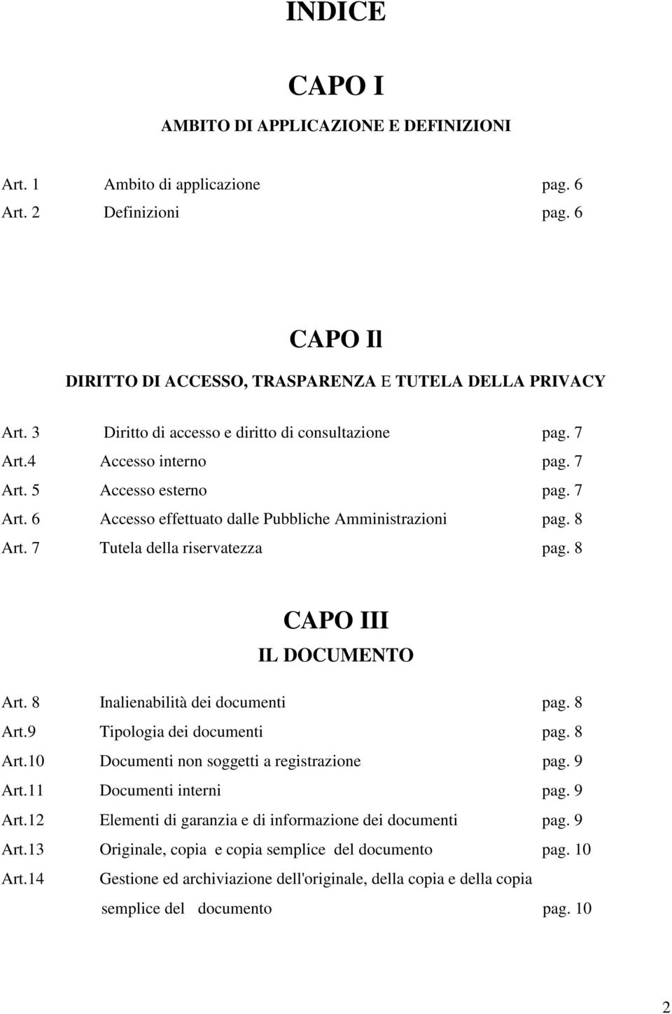 7 Tutela della riservatezza pag. 8 CAPO III IL DOCUMENTO Art. 8 Inalienabilità dei documenti pag. 8 Art.9 Tipologia dei documenti pag. 8 Art.10 Documenti non soggetti a registrazione pag. 9 Art.