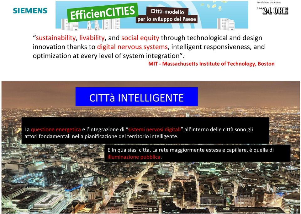 MIT - Massachusetts Institute of Technology, Boston CITTà INTELLIGENTE La questione energetica e l integrazione di sistemi nervosi