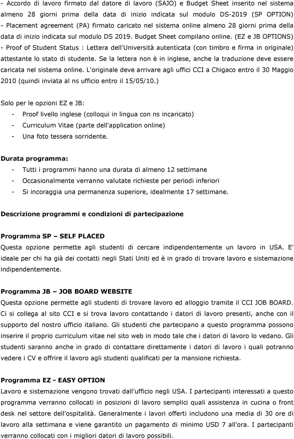 (EZ e JB OPTIONS) - Proof of Student Status : Lettera dell'università autenticata (con timbro e firma in originale) attestante lo stato di studente.