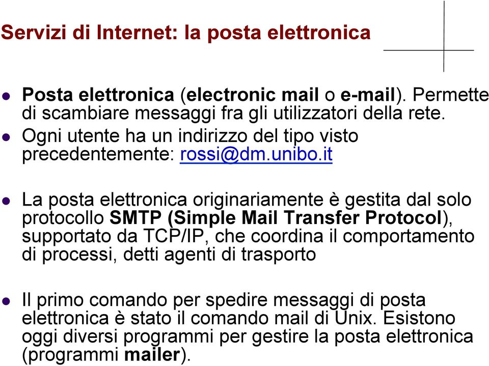 it La posta elettronica originariamente è gestita dal solo protocollo SMTP (Simple Mail Transfer Protocol), supportato da TCP/IP, che coordina il