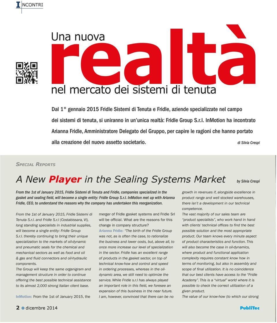 di Silvia Crespi Special Reports A New Player in the Sealing Systems Market From the 1st of January 2015, Fridle Sistemi di Tenuta and Fridle, companies specialized in the gasket and sealing field,
