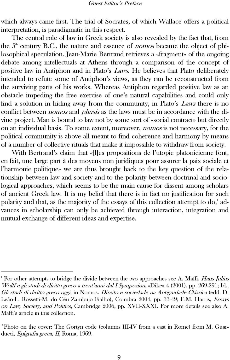 Jean-Marie Bertrand retrieves a «fragment» of the ongoing debate among intellectuals at Athens through a comparison of the concept of positive law in Antiphon and in Plato s Laws.
