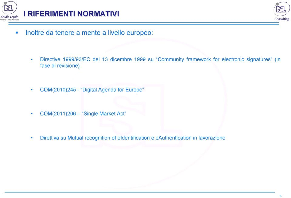 fase di revisione) COM(2010)245 - Digital Agenda for Europe COM(2011)206 Single