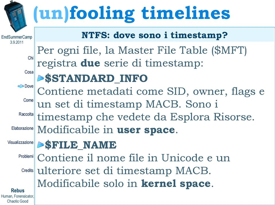 Contiene metadati come SID, owner, flags e un set di timestamp MACB.
