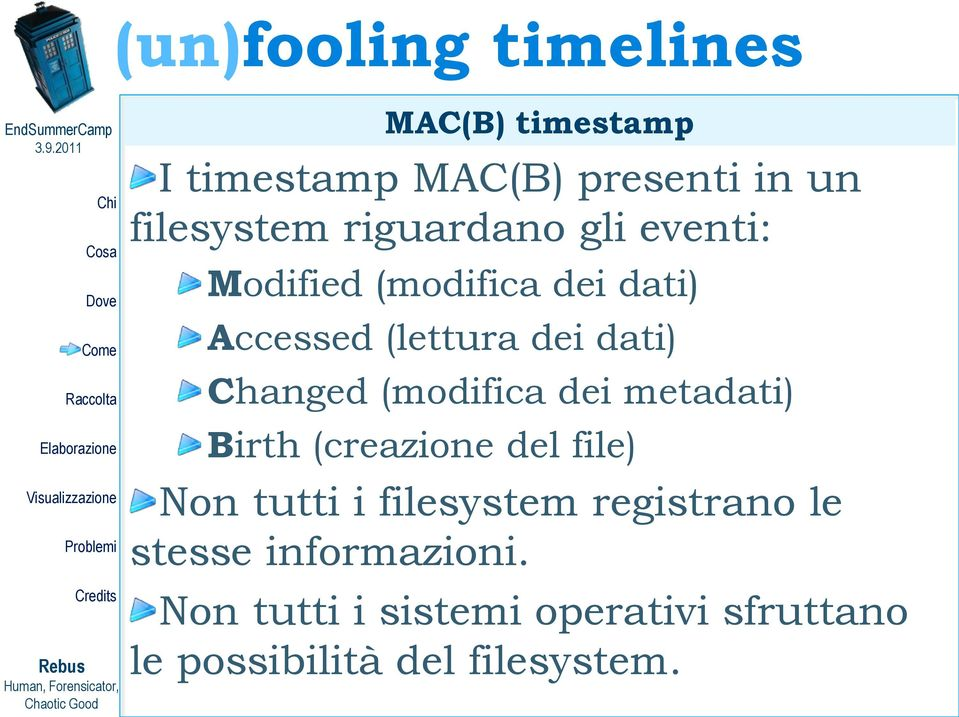 dei metadati) Birth (creazione del file) Non tutti i filesystem registrano le