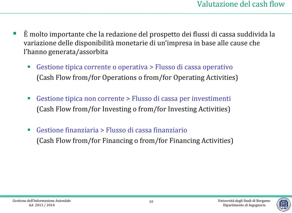 Flow from/for Operations o from/for Operating Activities) Gestione tipica non corrente > Flusso di cassa per investimenti (Cash Flow from/for