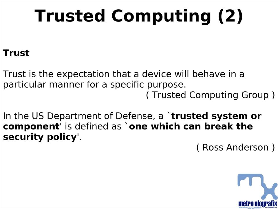 ( Trusted Computing Group ) In the US Department of Defense, a `trusted