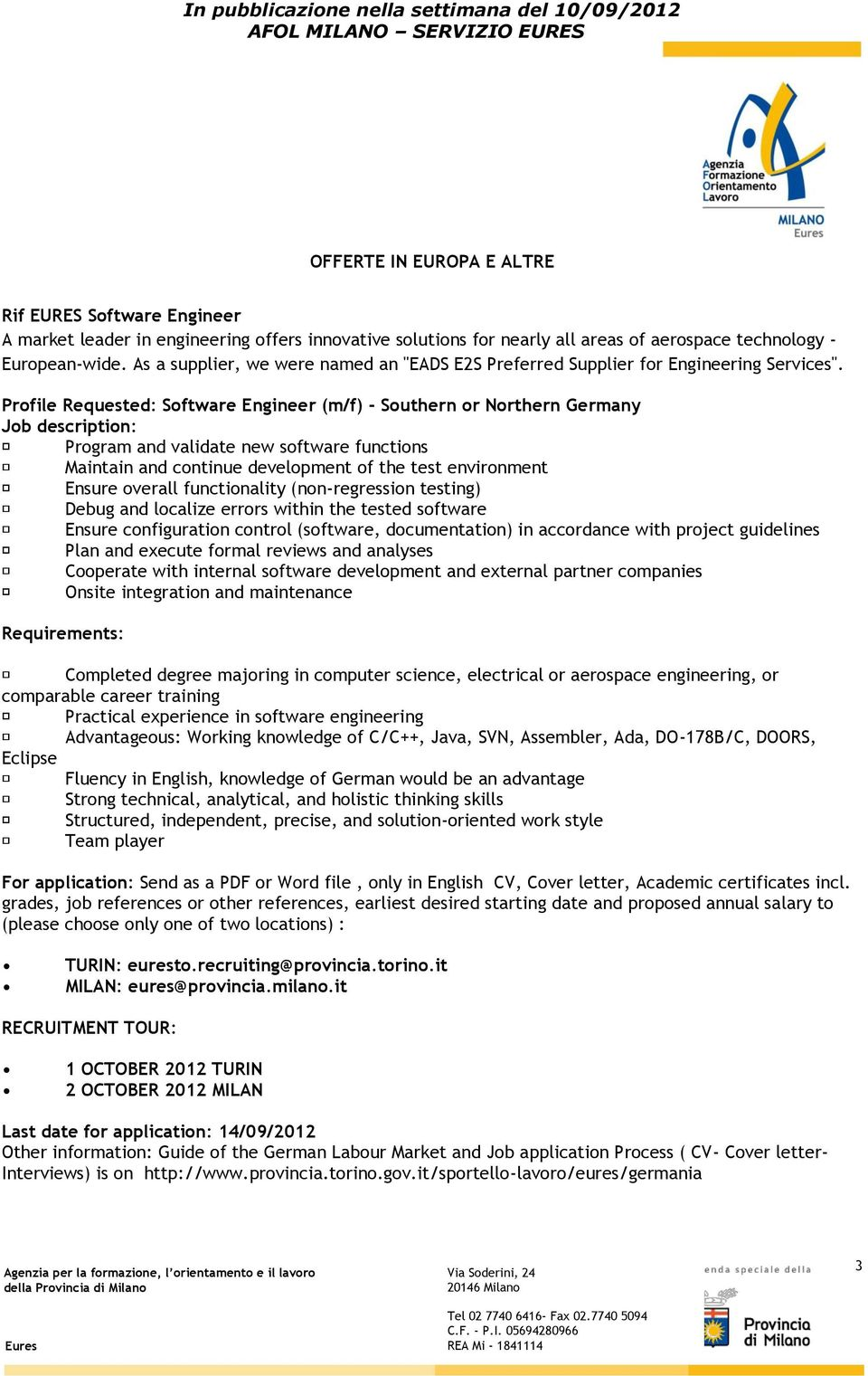 Profile Requested: Software Engineer (m/f) - Southern or Northern Germany Job description: Program and validate new software functions Maintain and continue development of the test environment Ensure