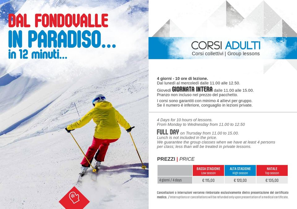 Se il numero è inferiore, conguaglio in lezioni private. 4 Days for 10 hours of lessons. From Monday to Wednesday from 11.00 to 12.50 FULL DAY on Trursday from 11.00 to 15.00. Lunch is not included in the price.