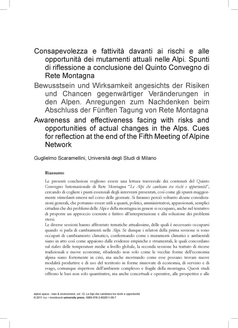 Anregungen zum Nachdenken beim Abschluss der Fünften Tagung von Rete Montagna Awareness and effectiveness facing with risks and opportunities of actual changes in the Alps.