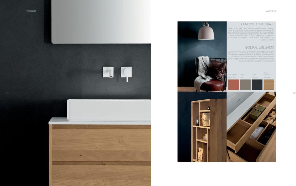 NATURAL WELLNESS Dark grey on the walls, so that each element becomes part of a precise graphic positioning, and Solid Oak skin waxed so that the atmosphere becomes soft and