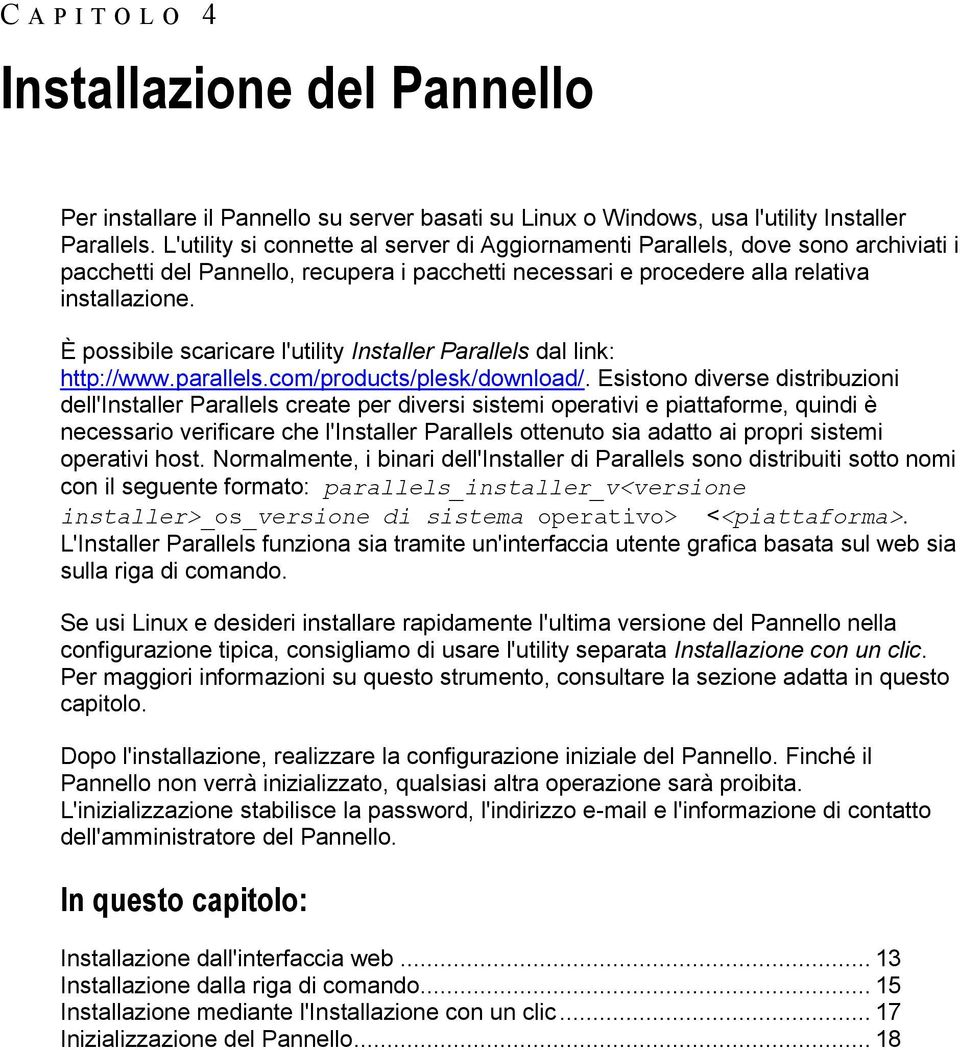 È possibile scaricare l'utility Installer Parallels dal link: http://www.parallels.com/products/plesk/download/.