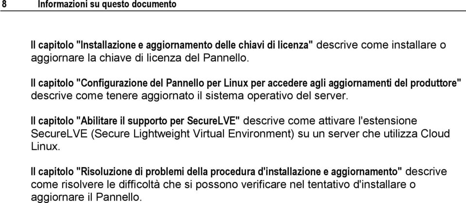 "Il capitolo ""Abilitare il supporto per SecureLVE"" descrive come attivare l'estensione SecureLVE (Secure Lightweight Virtual Environment) su un server che utilizza Cloud Linux."