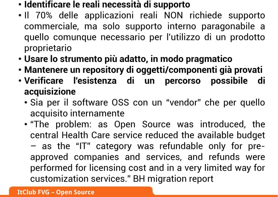 acquisizione Sia per il software OSS con un vendor che per quello acquisito internamente The problem: as Open Source was introduced, the central Health Care service reduced the available