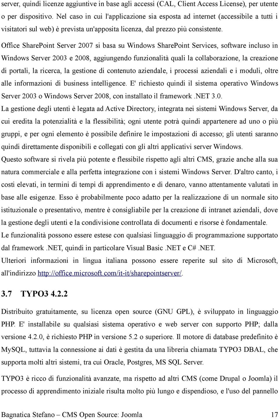 Office SharePoint Server 2007 si basa su Windows SharePoint Services, software incluso in Windows Server 2003 e 2008, aggiungendo funzionalità quali la collaborazione, la creazione di portali, la