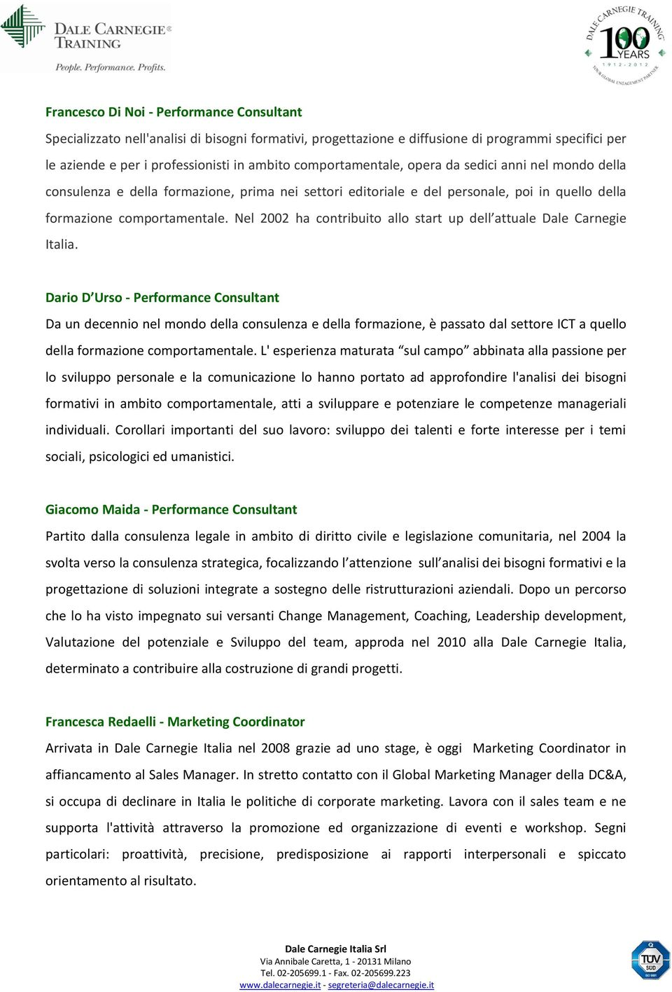 Nel 2002 ha contribuito allo start up dell attuale Dale Carnegie Italia.
