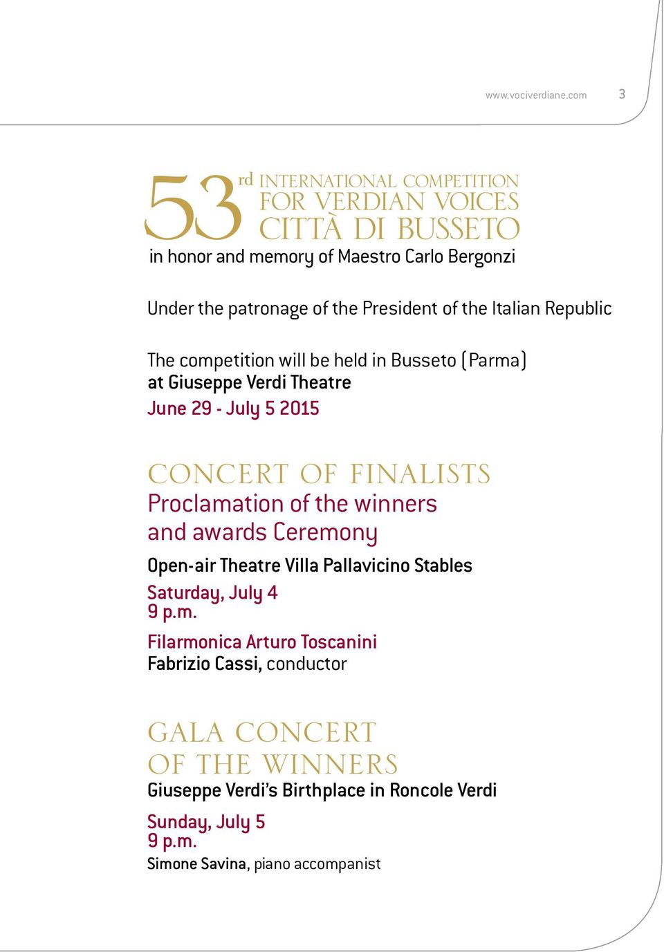 competition will be held in Busseto (Parma) at Giuseppe Verdi Theatre June 29 - July 5 2015 CONCERT OF FINALISTS Proclamation of the