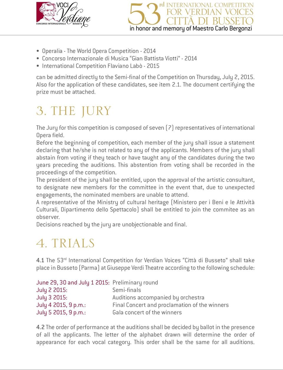 3. THE JURY The Jury for this competition is composed of seven (7) representatives of international Opera field.