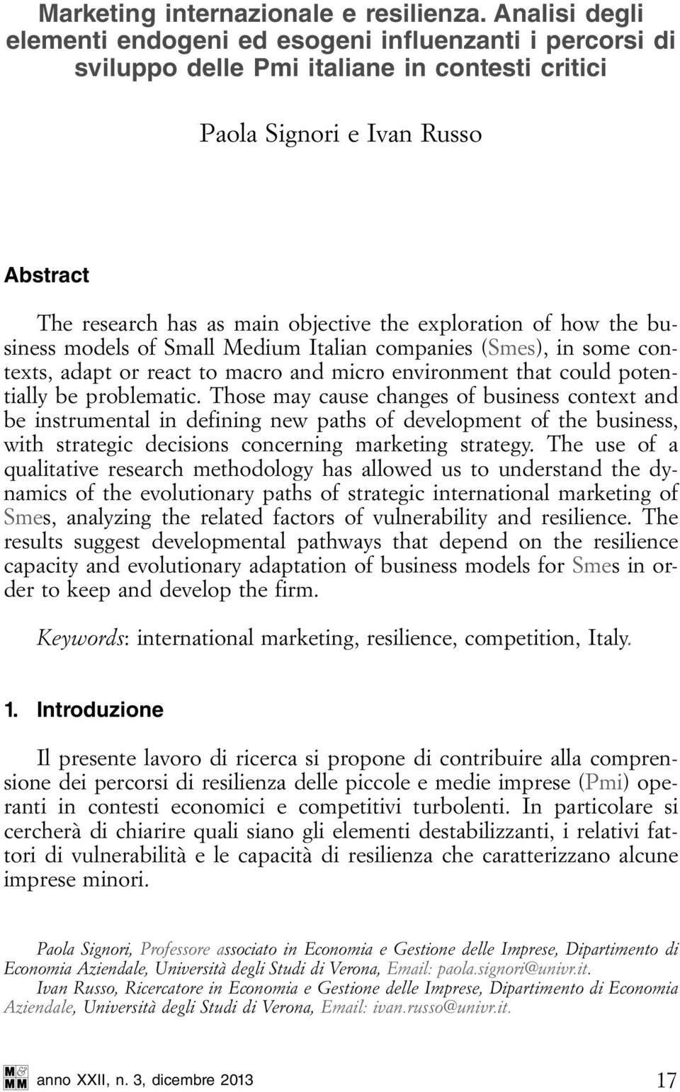 exploration of how the business models of Small Medium Italian companies (Smes), in some contexts, adapt or react to macro and micro environment that could potentially be problematic.